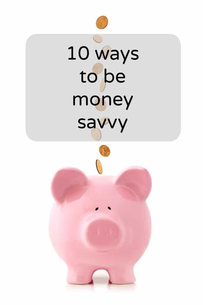 10 ways to be money savvy