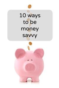 10 ways to be more money savvy