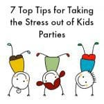 7 Top Tips for Taking the Stress out of Kids Parties