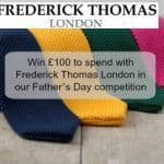 Win £100 to spend with Frederick Thomas London in our Father's Day competition!